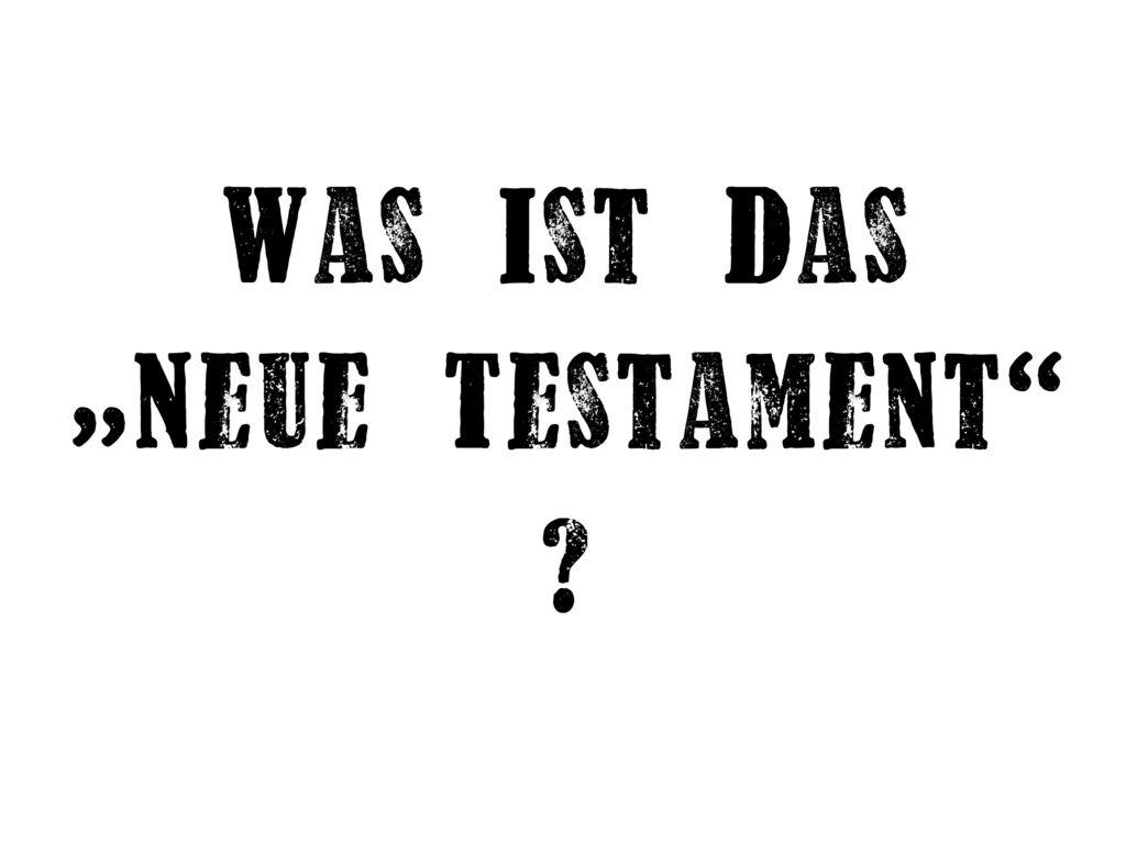 """Was ist das """"Neue Testament"""