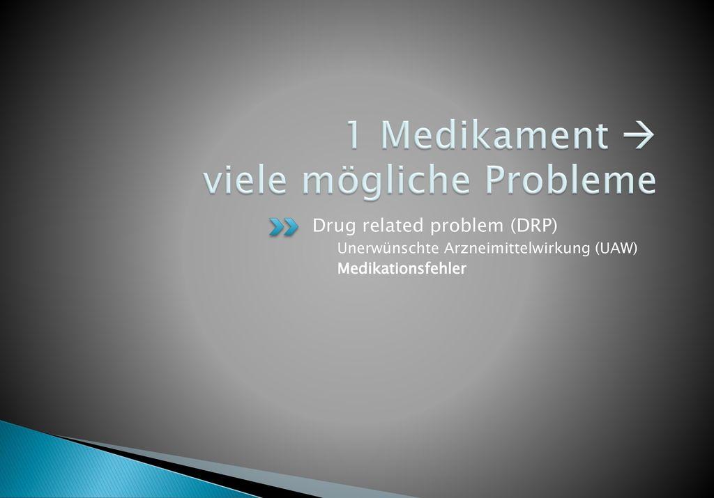 1 Medikament  viele mögliche Probleme