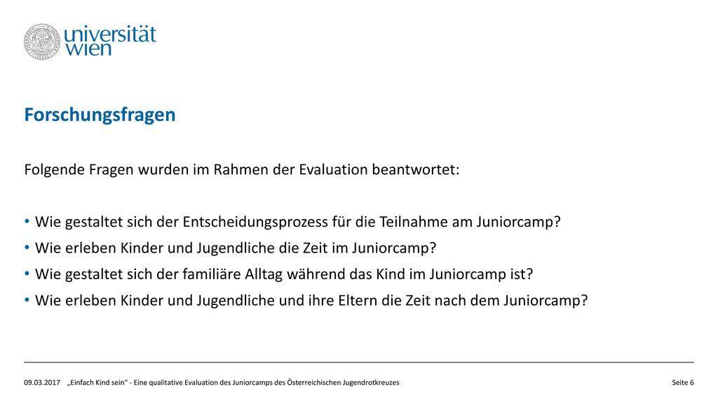 Forschungsfragen Folgende Fragen wurden im Rahmen der Evaluation beantwortet: