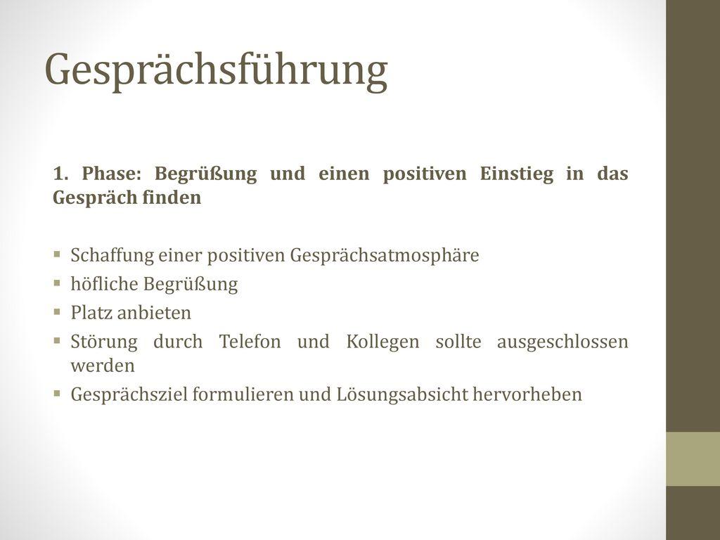 Gesprächsführung 1. Phase: Begrüßung und einen positiven Einstieg in das Gespräch finden. Schaffung einer positiven Gesprächsatmosphäre.
