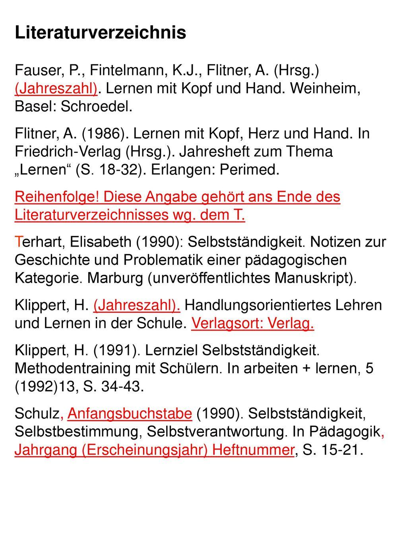 Literaturverzeichnis Fauser, P., Fintelmann, K.J., Flitner, A. (Hrsg.) (Jahreszahl). Lernen mit Kopf und Hand. Weinheim, Basel: Schroedel.