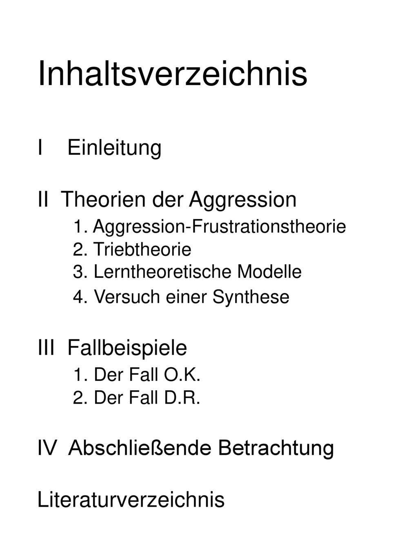 Inhaltsverzeichnis I Einleitung II Theorien der Aggression 1