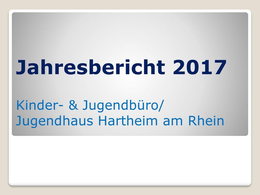 Jahresbericht 2017 Kinder- & Jugendbüro/ Jugendhaus Hartheim am Rhein