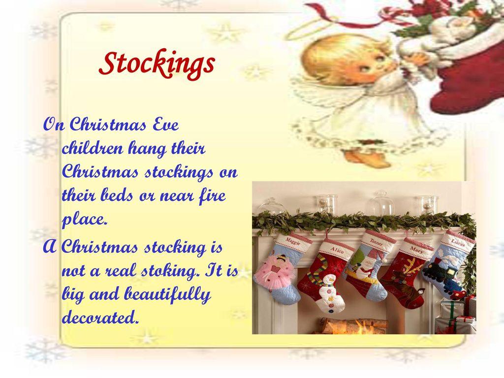 Stockings On Christmas Eve children hang their Christmas stockings on their beds or near fire place.