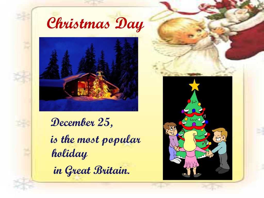 Christmas Day December 25, is the most popular holiday