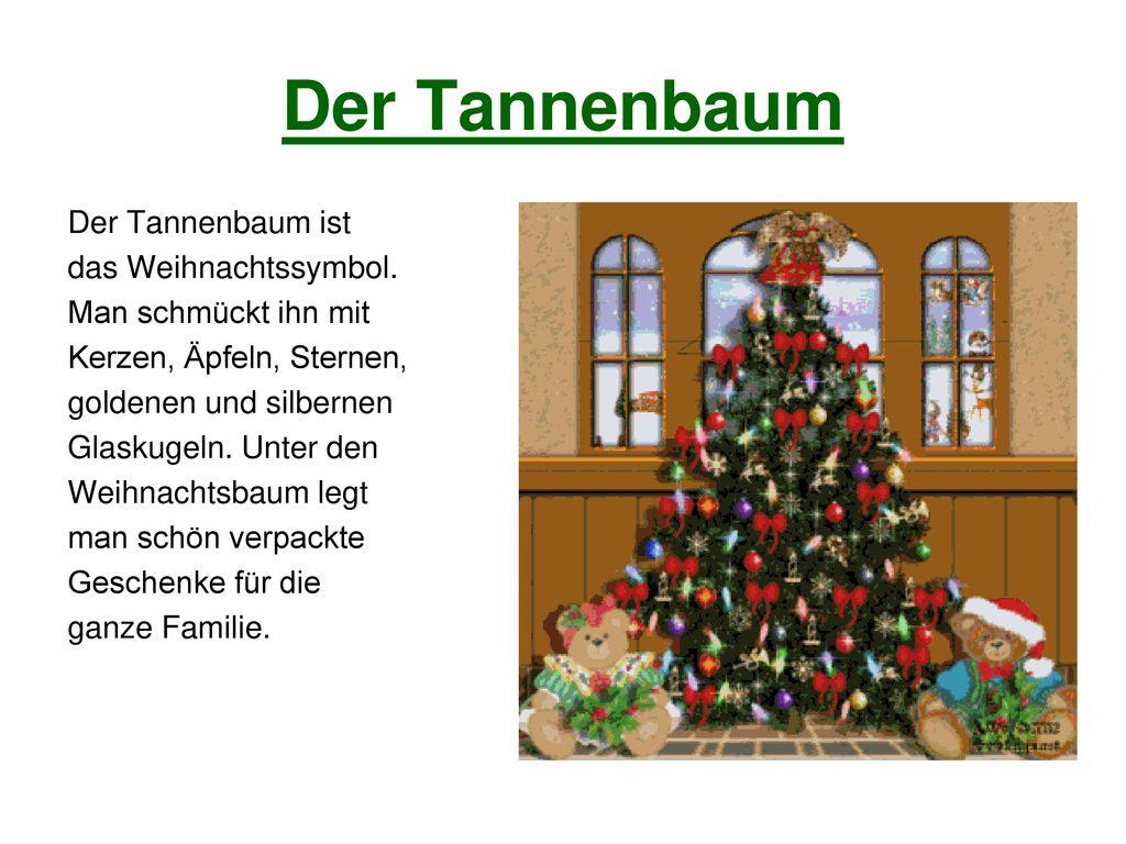 Der Tannenbaum Der Tannenbaum ist das Weihnachtssymbol.