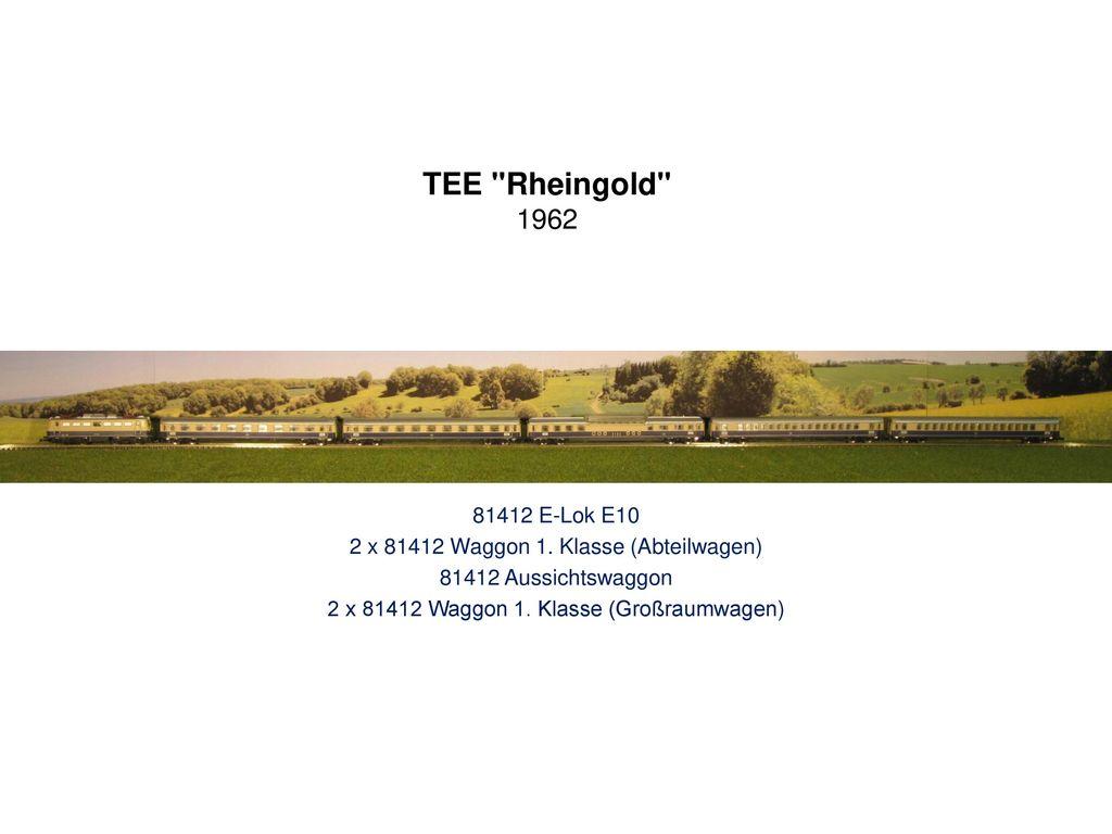 TEE Rheingold 1962 81412 E-Lok E10. 2 x 81412 Waggon 1. Klasse (Abteilwagen) 81412 Aussichtswaggon.