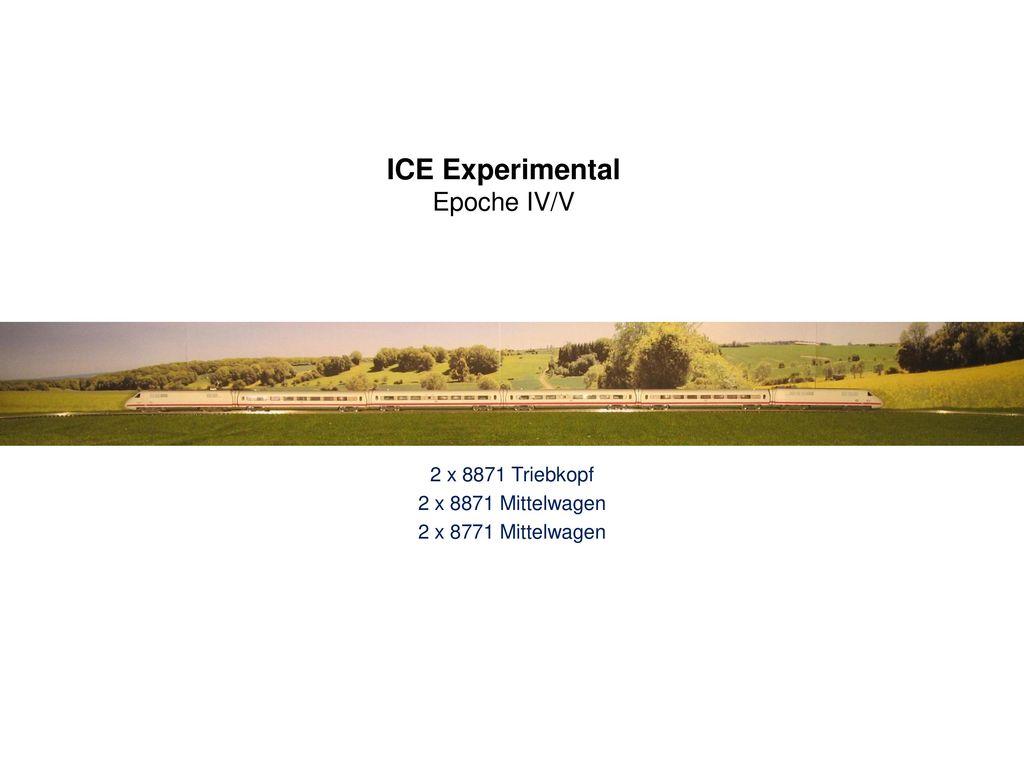 ICE Experimental Epoche IV/V