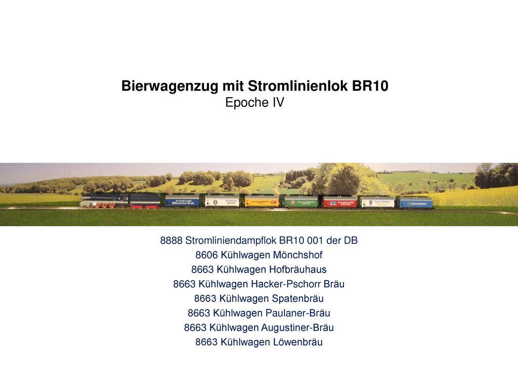 Bierwagenzug mit Stromlinienlok BR10 Epoche IV