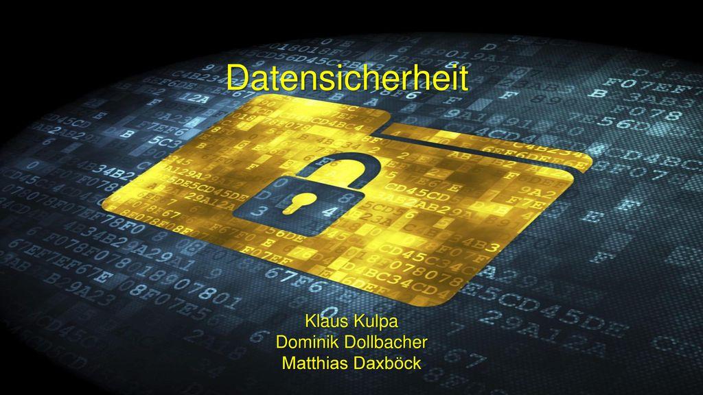 Datensicherheit Klaus Kulpa Dominik Dollbacher Matthias Daxböck