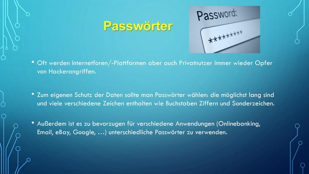 Passwörter Oft werden Internetforen/-Plattformen aber auch Privatnutzer immer wieder Opfer von Hackerangriffen.