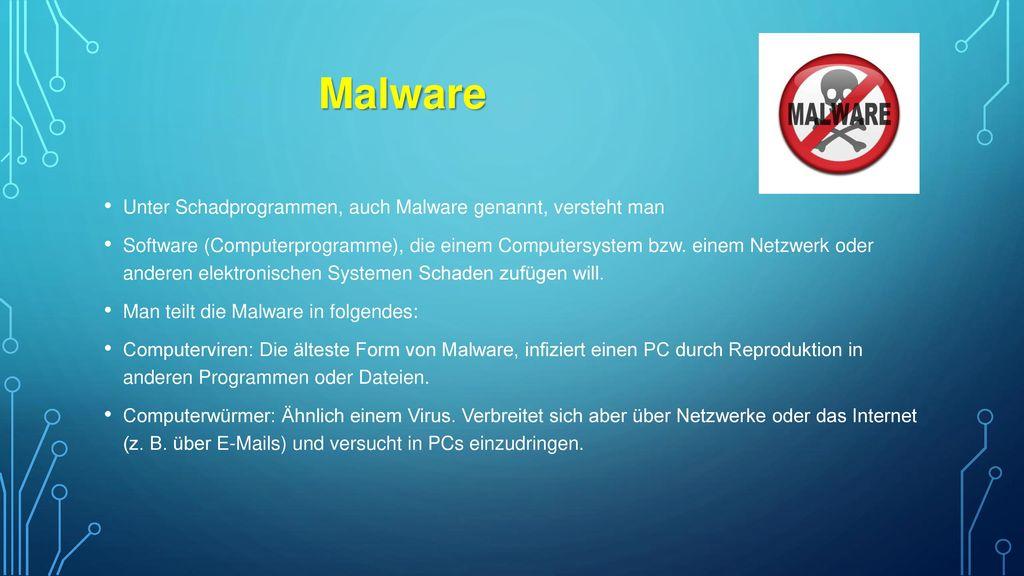 Malware Unter Schadprogrammen, auch Malware genannt, versteht man
