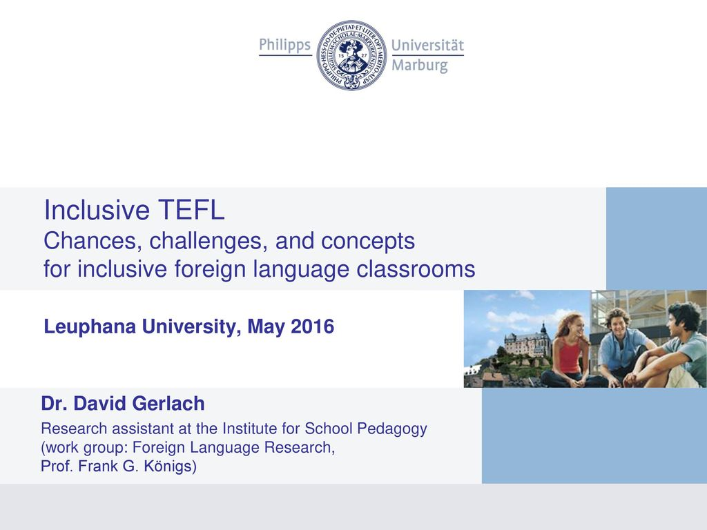 Inclusive TEFL Chances, challenges, and concepts for inclusive foreign language classrooms Leuphana University, May 2016