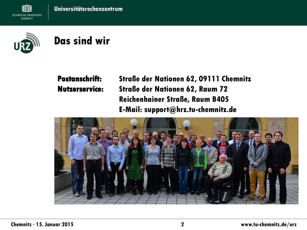 Das sind wir Postanschrift: Straße der Nationen 62, 09111 Chemnitz
