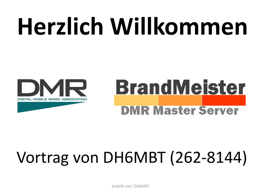 Herzlich Willkommen Vortrag von DH6MBT (262-8144) erstellt von: DH6MBT