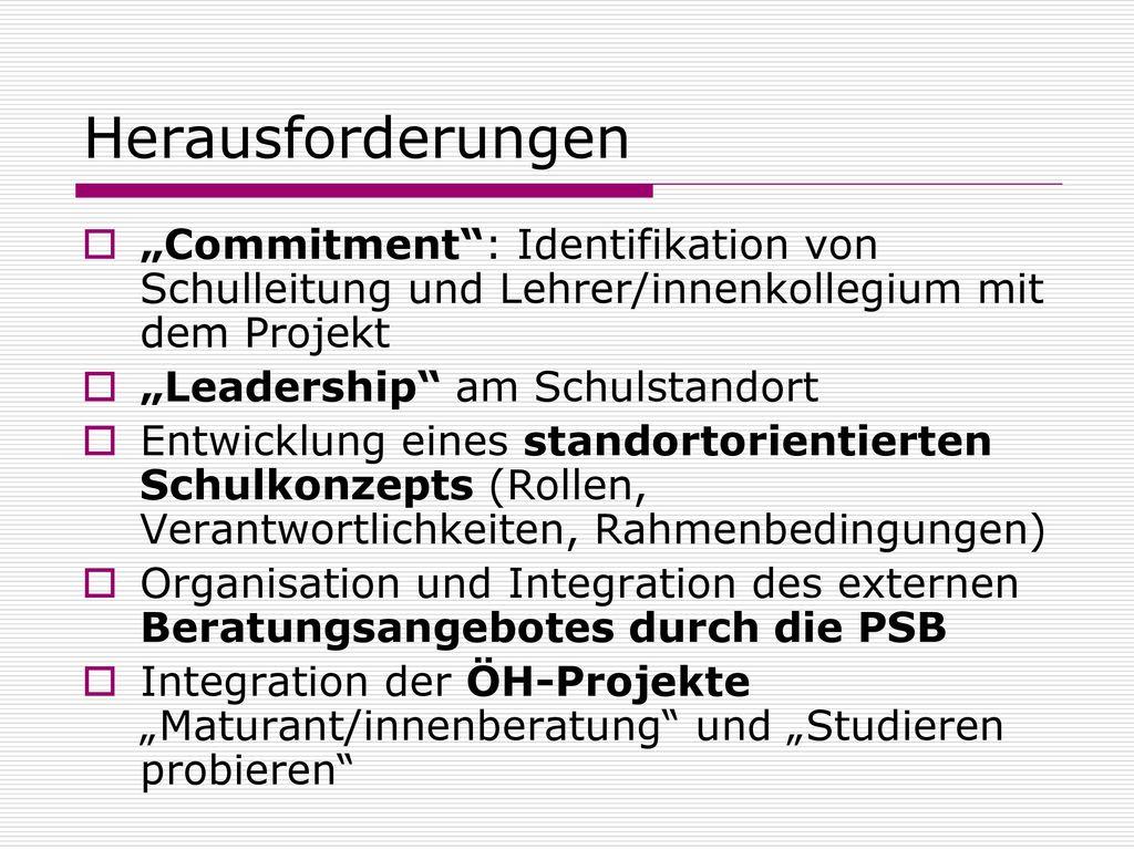"""Herausforderungen """"Commitment : Identifikation von Schulleitung und Lehrer/innenkollegium mit dem Projekt."""