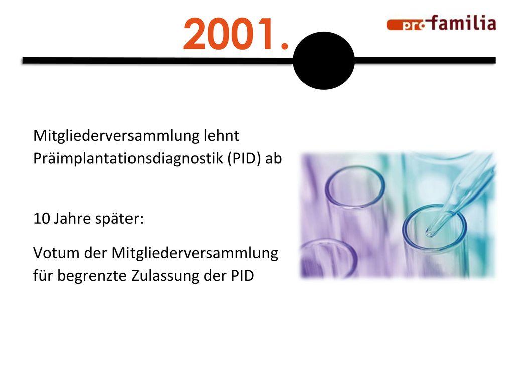 2001. Mitgliederversammlung lehnt Präimplantationsdiagnostik (PID) ab
