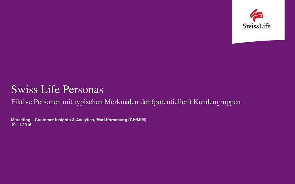 Swiss Life Personas Fiktive Personen mit typischen Merkmalen der (potentiellen) Kundengruppen