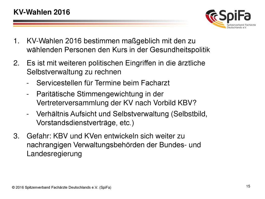 KV-Wahlen 2016 KV-Wahlen 2016 bestimmen maßgeblich mit den zu wählenden Personen den Kurs in der Gesundheitspolitik.