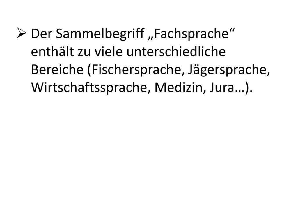 """Der Sammelbegriff """"Fachsprache enthält zu viele unterschiedliche Bereiche (Fischersprache, Jägersprache, Wirtschaftssprache, Medizin, Jura…)."""