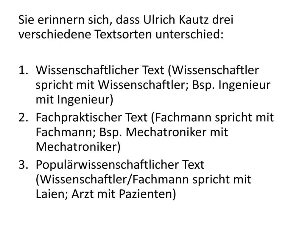 Sie erinnern sich, dass Ulrich Kautz drei verschiedene Textsorten unterschied: