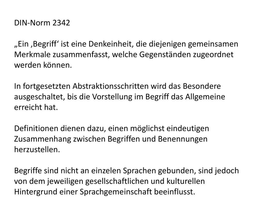 """DIN-Norm 2342 """"Ein 'Begriff' ist eine Denkeinheit, die diejenigen gemeinsamen Merkmale zusammenfasst, welche Gegenständen zugeordnet werden können."""