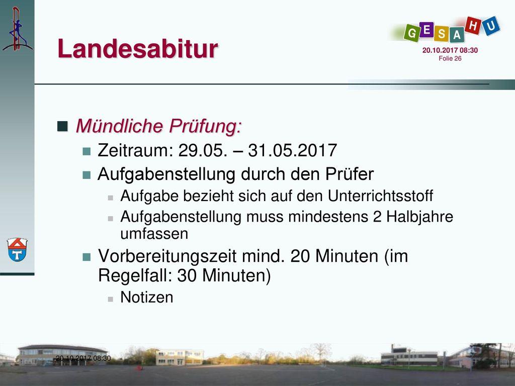 Landesabitur Mündliche Prüfung: Zeitraum: 29.05. – 31.05.2017
