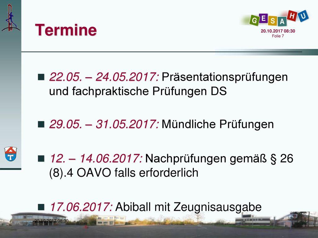 Termine 22.05. – 24.05.2017: Präsentationsprüfungen und fachpraktische Prüfungen DS. 29.05. – 31.05.2017: Mündliche Prüfungen.