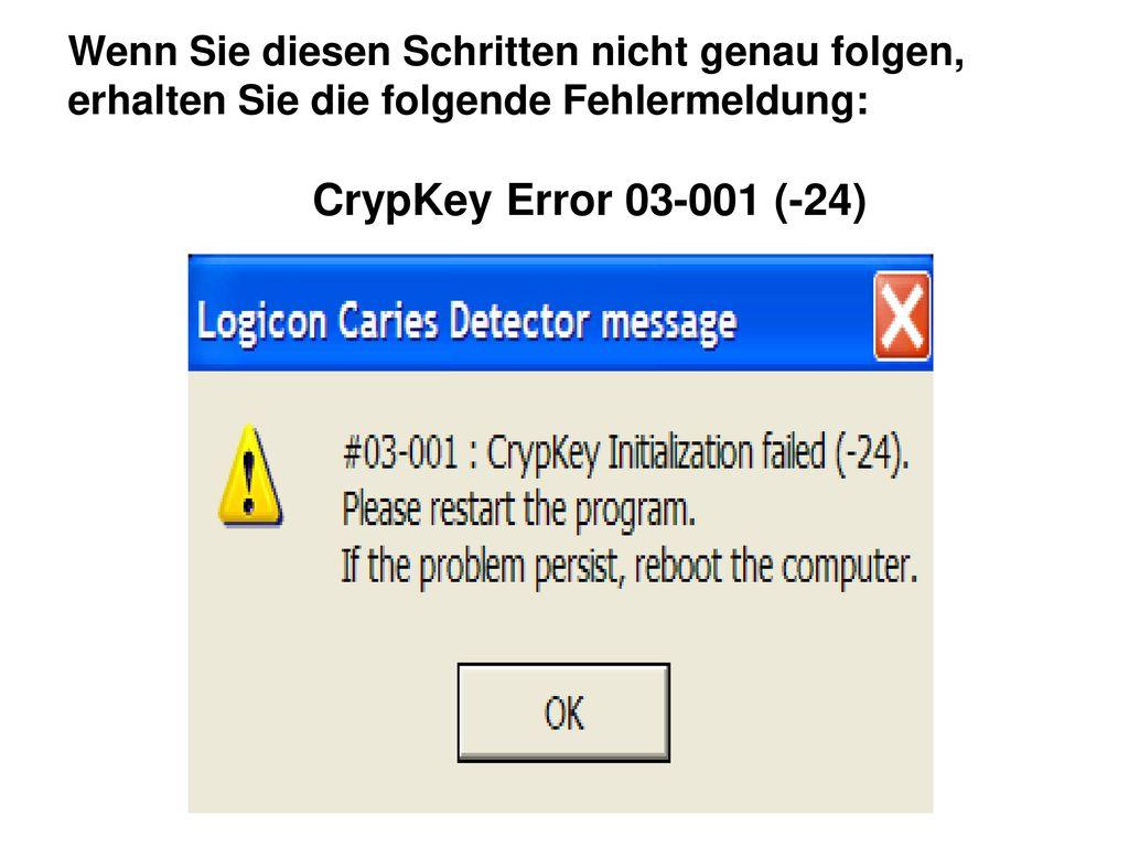 Wenn Sie diesen Schritten nicht genau folgen, erhalten Sie die folgende Fehlermeldung: CrypKey Error 03-001 (-24)