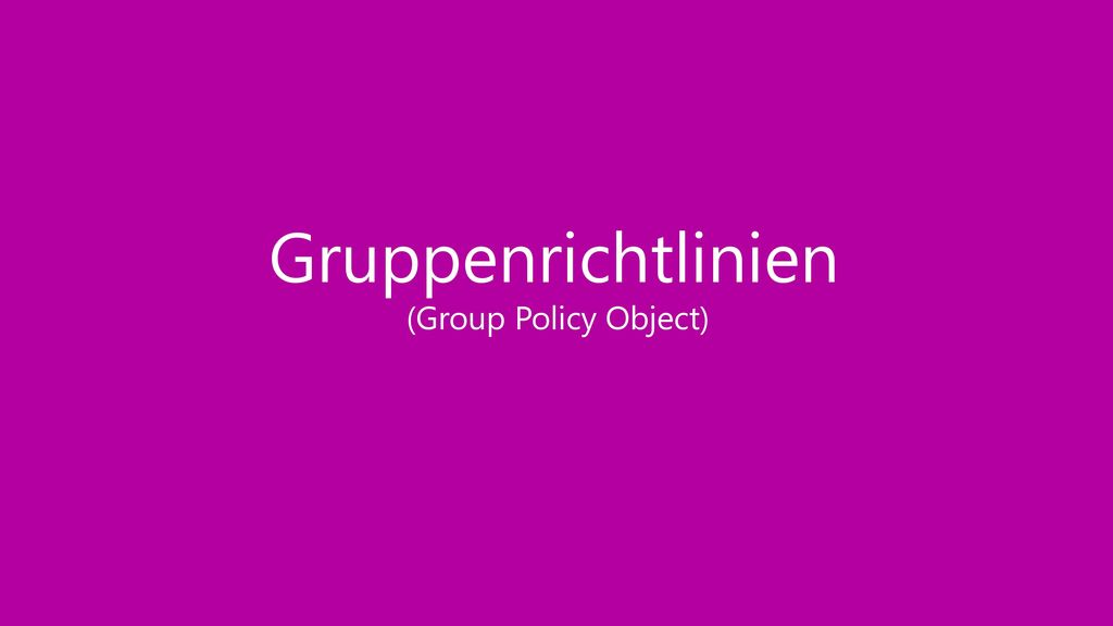 Gruppenrichtlinien (Group Policy Object)
