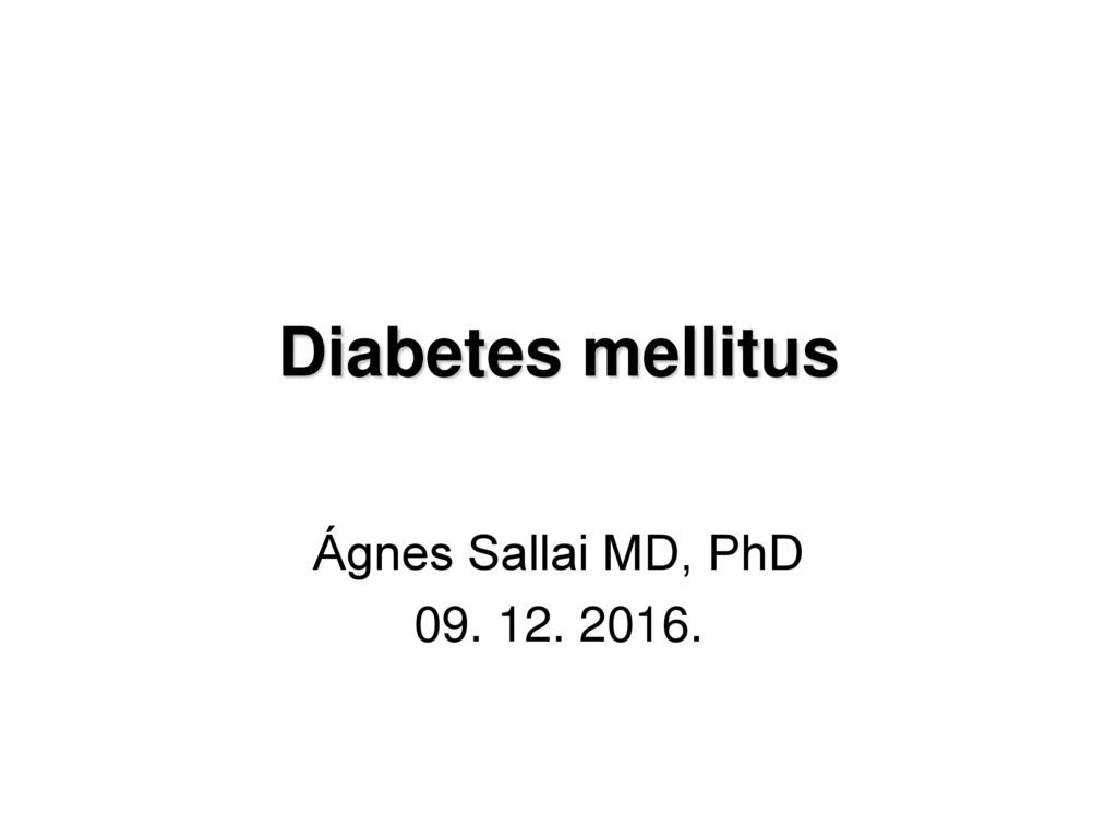 Diabetes mellitus Ágnes Sallai MD, PhD