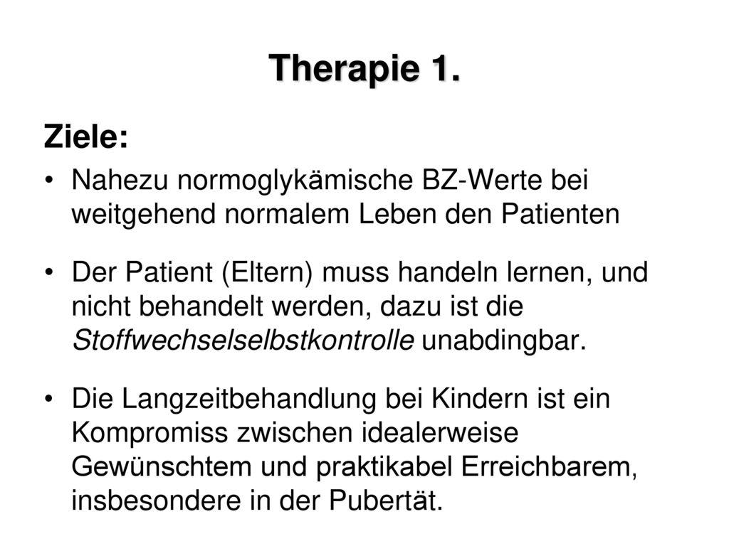 Therapie 1. Ziele: Nahezu normoglykämische BZ-Werte bei weitgehend normalem Leben den Patienten.
