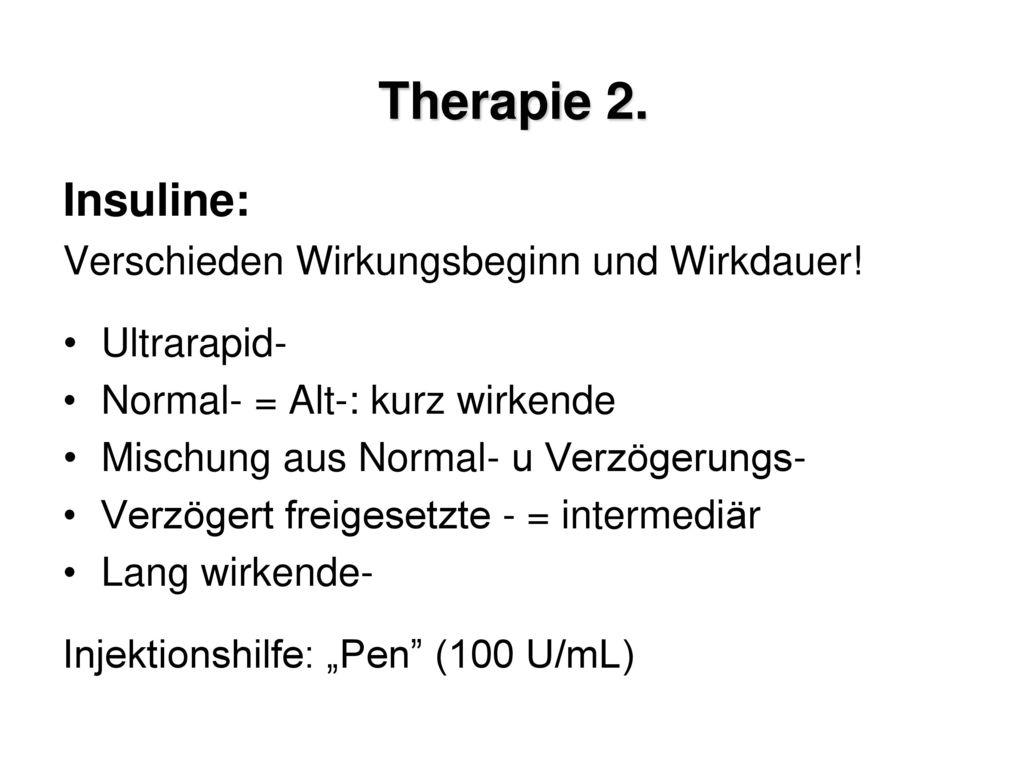Therapie 2. Insuline: Verschieden Wirkungsbeginn und Wirkdauer!