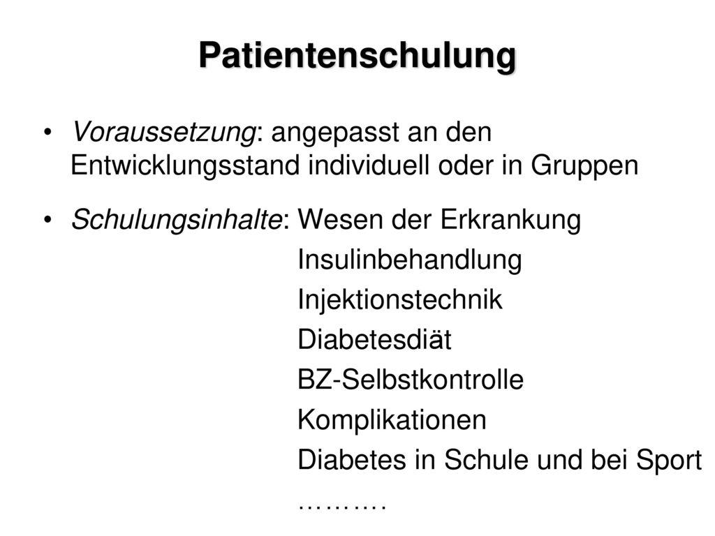 Patientenschulung Voraussetzung: angepasst an den Entwicklungsstand individuell oder in Gruppen. Schulungsinhalte: Wesen der Erkrankung.