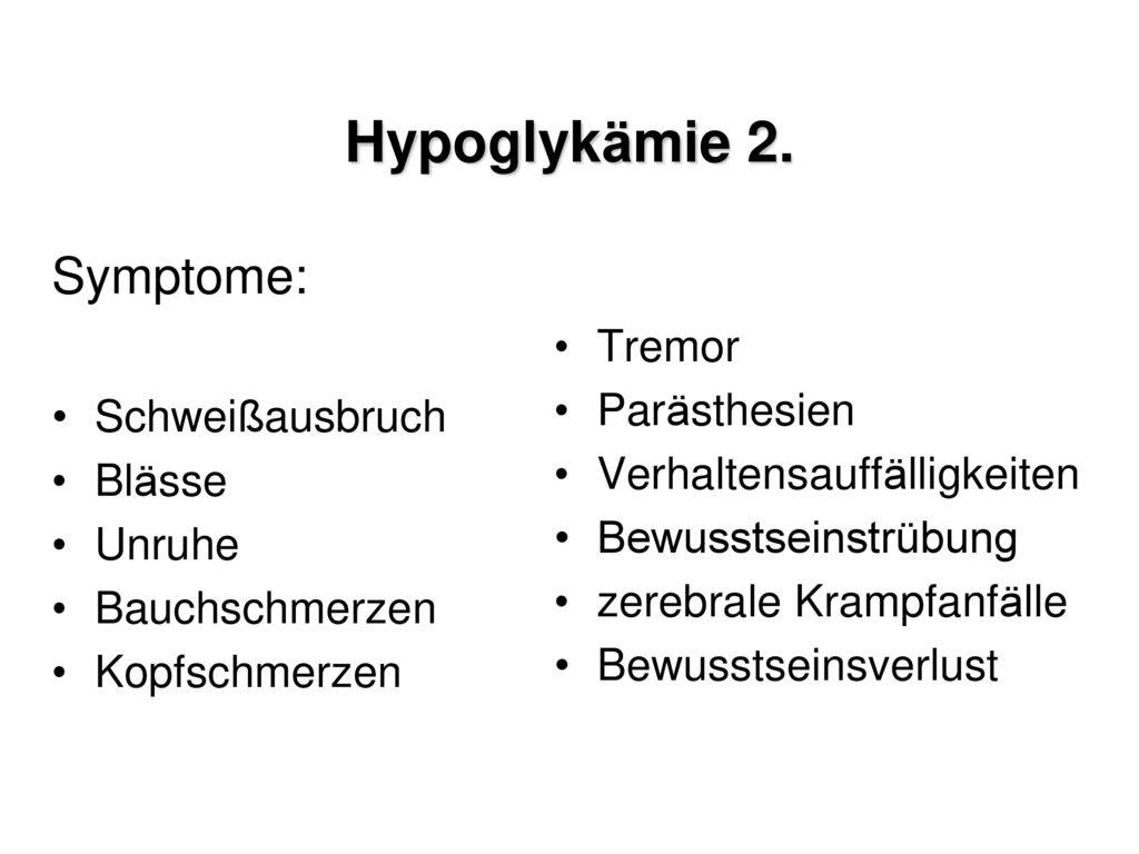 Hypoglykämie 1. Blutzucker < 3,6 mmol/L (Th: < 3,9 mmol/L)