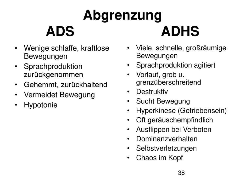 Abgrenzung ADS ADHS Wenige schlaffe, kraftlose Bewegungen