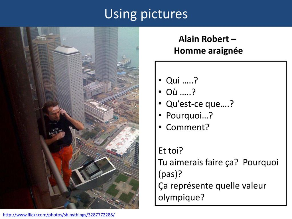 Using pictures Alain Robert – Homme araignée Qui ….. Où …..