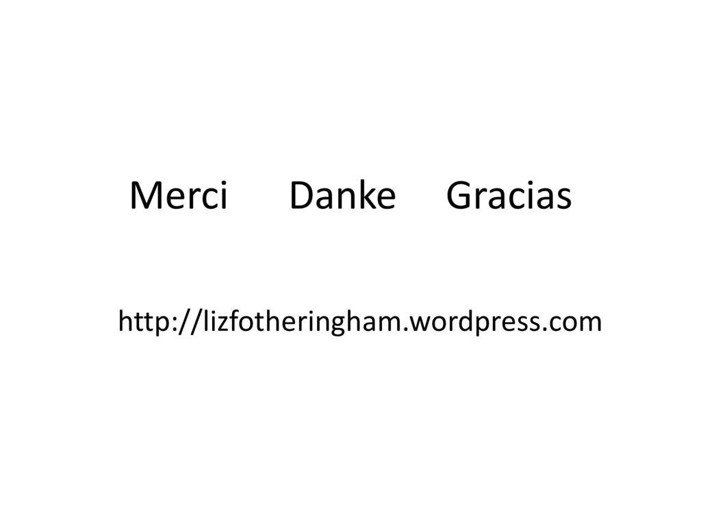 Merci Danke Gracias http://lizfotheringham.wordpress.com