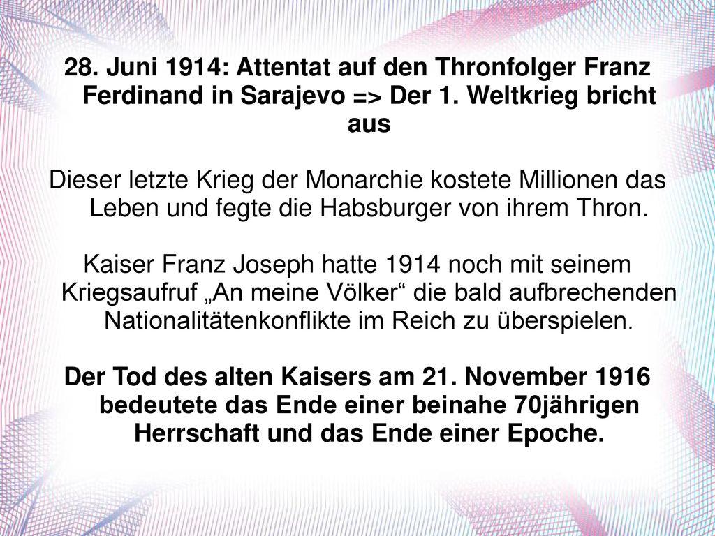 28. Juni 1914: Attentat auf den Thronfolger Franz Ferdinand in Sarajevo => Der 1. Weltkrieg bricht aus