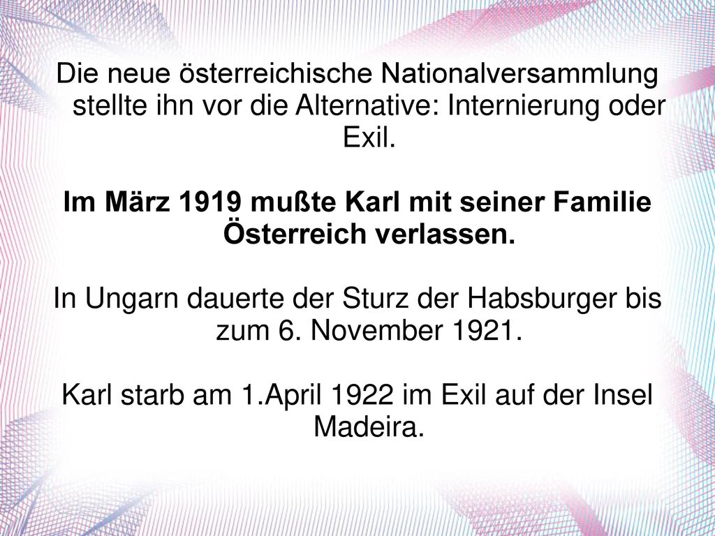 Im März 1919 mußte Karl mit seiner Familie Österreich verlassen.
