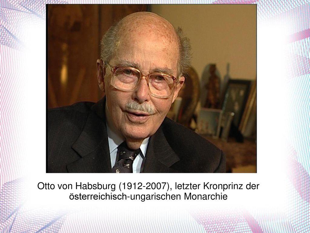 Otto von Habsburg (1912-2007), letzter Kronprinz der österreichisch-ungarischen Monarchie