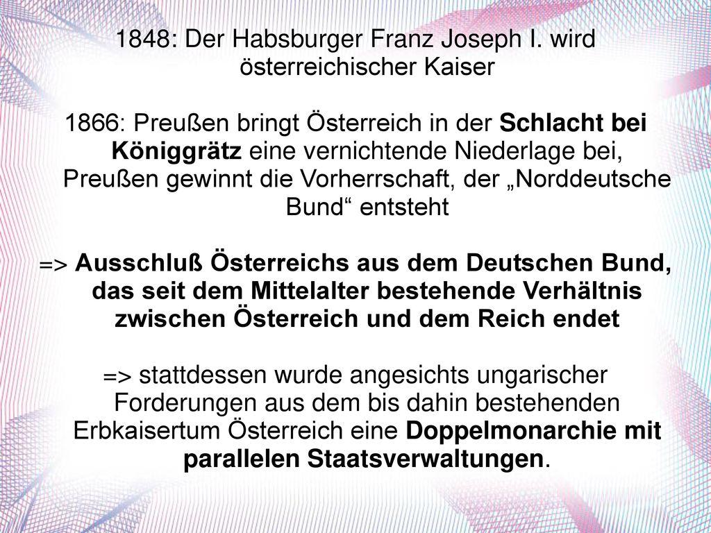 1848: Der Habsburger Franz Joseph I. wird österreichischer Kaiser