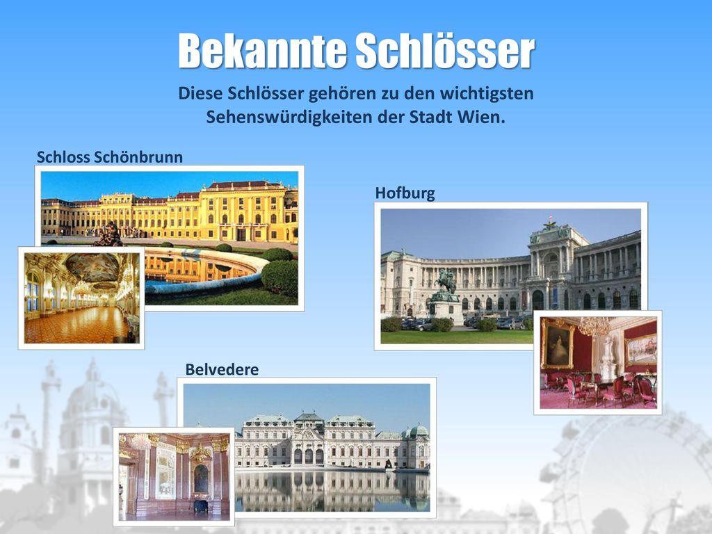 Bekannte Schlösser Diese Schlösser gehören zu den wichtigsten Sehenswürdigkeiten der Stadt Wien. Schloss Schönbrunn.