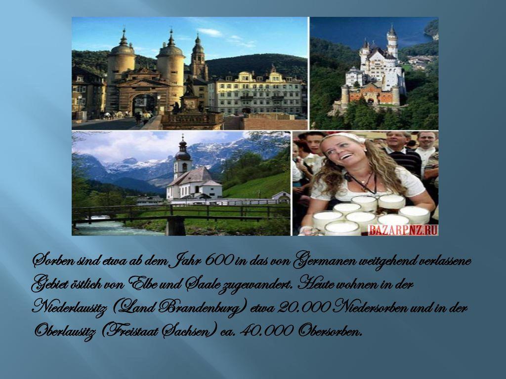 Sorben sind etwa ab dem Jahr 600 in das von Germanen weitgehend verlassene Gebiet östlich von Elbe und Saale zugewandert.