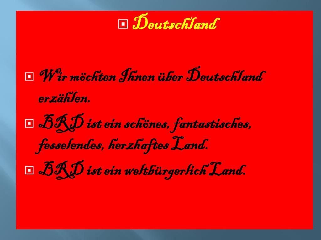 Deutschland Wir möchten Ihnen über Deutschland erzählen.