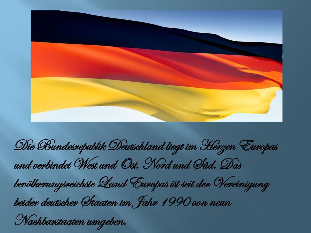 Die Bundesrepublik Deutschland liegt im Herzen Europas und verbindet West und Ost, Nord und Süd.
