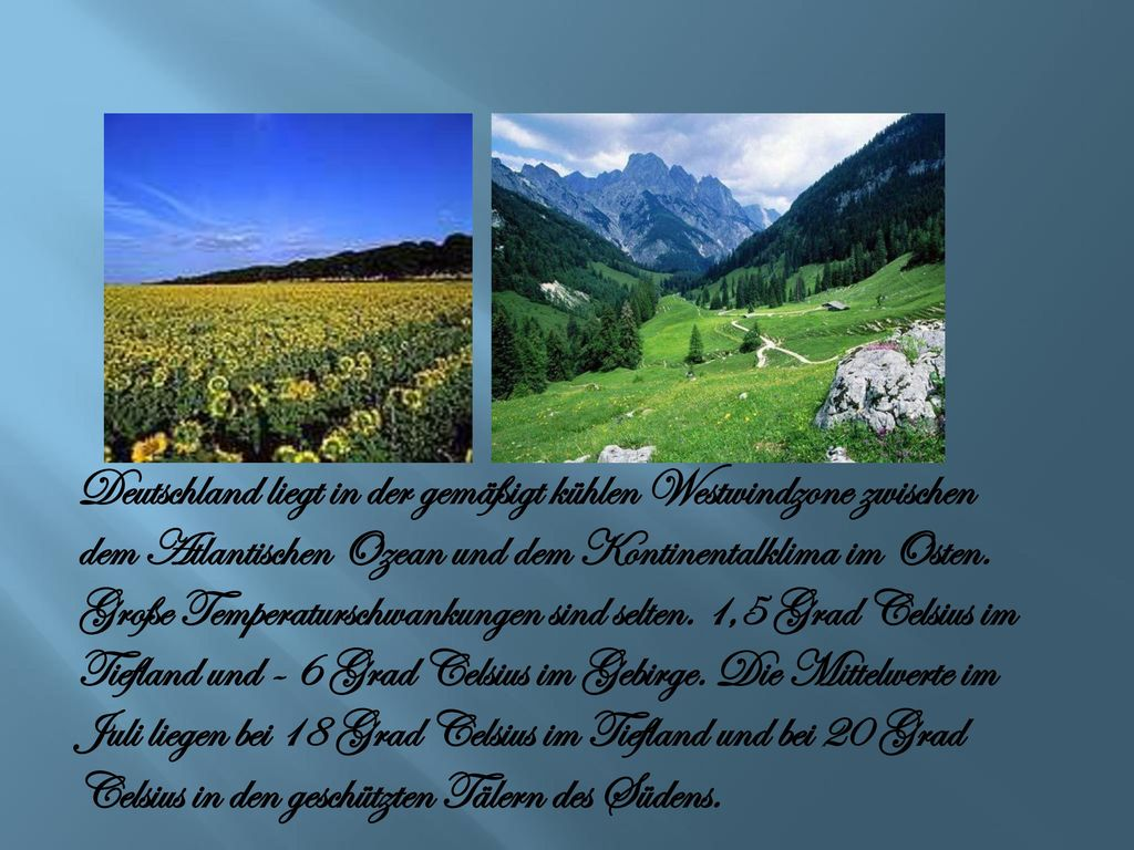 Deutschland liegt in der gemäßigt kühlen Westwindzone zwischen dem Atlantischen Ozean und dem Kontinentalklima im Osten.