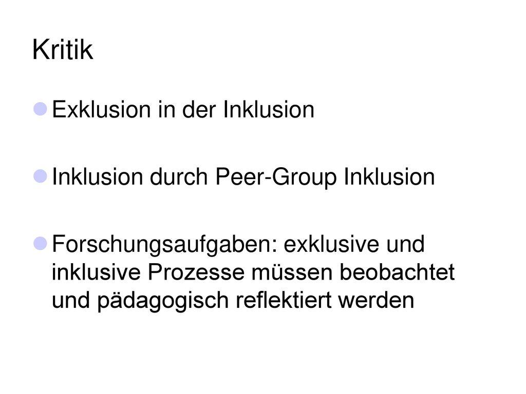 Kritik Exklusion in der Inklusion Inklusion durch Peer-Group Inklusion