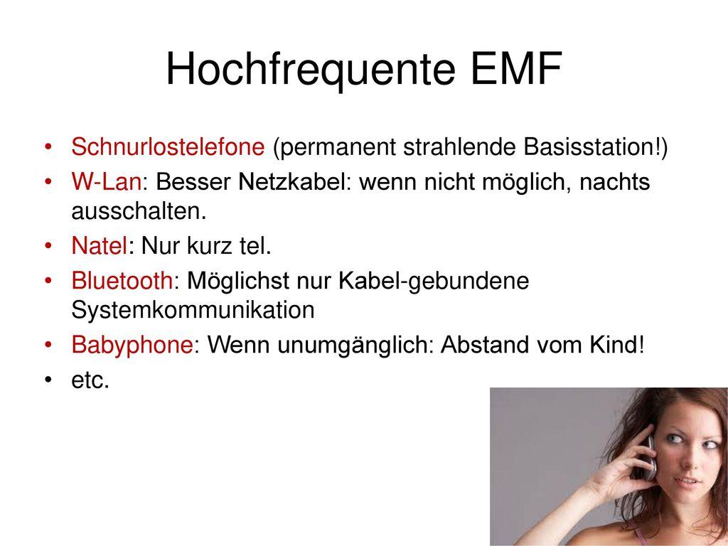 Hochfrequente EMF Schnurlostelefone (permanent strahlende Basisstation!) W-Lan: Besser Netzkabel: wenn nicht möglich, nachts ausschalten.
