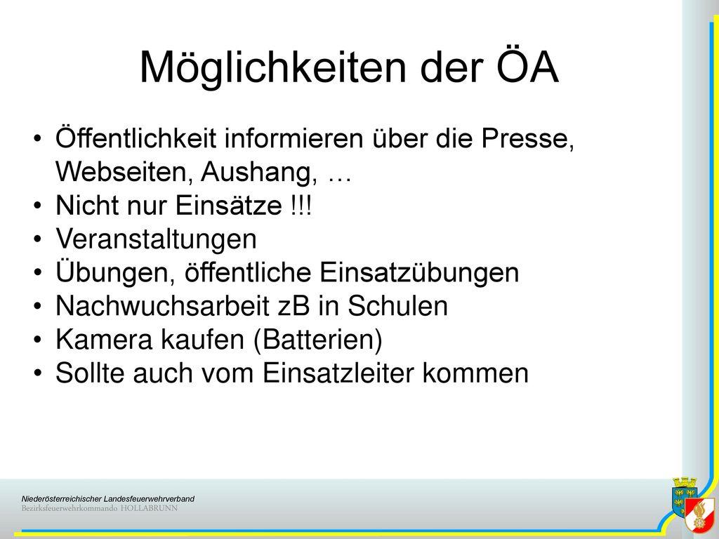 Möglichkeiten der ÖA Öffentlichkeit informieren über die Presse, Webseiten, Aushang, … Nicht nur Einsätze !!!